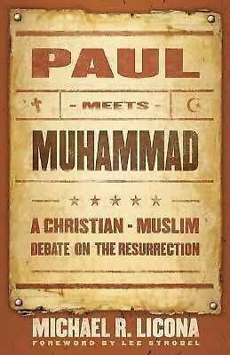 Paul Meets Muhammad: A Christian-Muslim Debate on the Resurrection, Licona, Mich