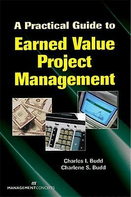 A Practical Guide to Earned Value Project Management by Charles I. Budd, Charle