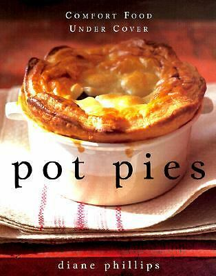 Pot Pies: Comfort Food Under Cover - Phillips, Diane - Good Condition