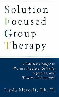 Solution Focused Group Therapy: Ideas for Groups in Private Practise, Schools,,