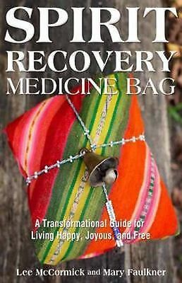 Spirit Recovery Medicine Bag: A Transformational Guide for Living Happy, Joyous,