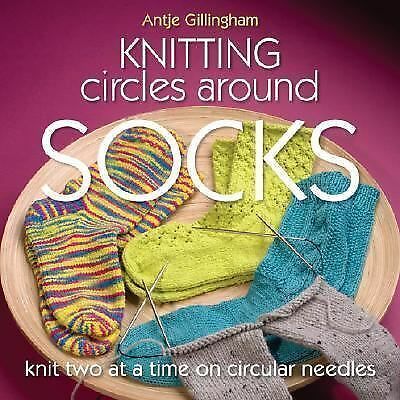 Knitting Circles around Socks: Knit Two at a Time on Circular Needles, Gillingha