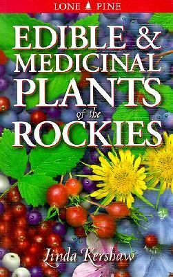 Edible and Medicinal Plants of the Rockies [EDIBLE & MEDICINAL PLANTS -OS] by K