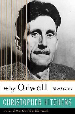 Why Orwell Matters by Hitchens, Christopher