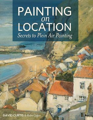 Painting on Location: Secrets to Plein Air Painting, Capon, Robin, Curtis, David