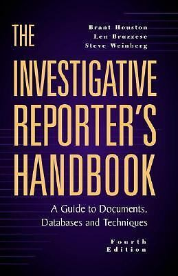 The Investigative Reporter's Handbook: A Guide to Documents, Databases and Techn