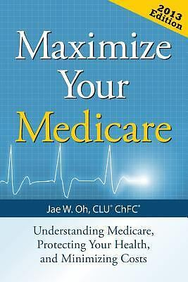 Maximize Your Medicare: Understanding Medicare, Protecting Your Health, and Min