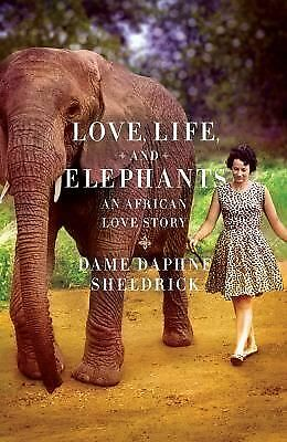 Love, Life, and Elephants: An African Love Story - Daphne Sheldrick - New Condit