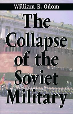 The Collapse of the Soviet Military - Odom, Gen. William E. - Acceptable Conditi