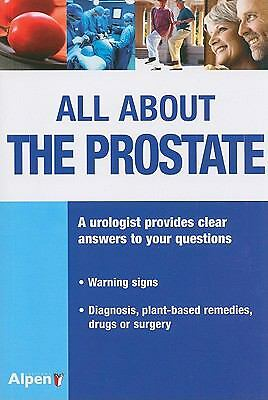 All About the Prostate: Everything About the Prostate, Its Disorders and Treatme