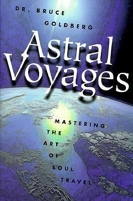 Astral Voyages: Mastering the Art of Soul Travel by Goldberg, Bruce