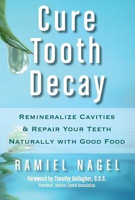 Cure Tooth Decay: Remineralize Cavities and Repair Your Teeth Naturally with Goo
