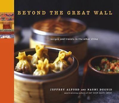 Beyond the Great Wall by Naomi Duguid, Jeffrey Alford