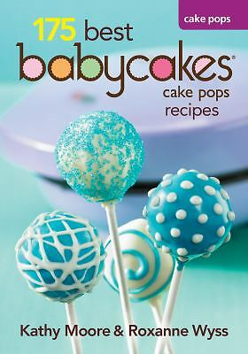 175 Best Babycakes Cake Pop Maker Recipes, Wyss, Roxanne, Moore, Kathy, Acceptab