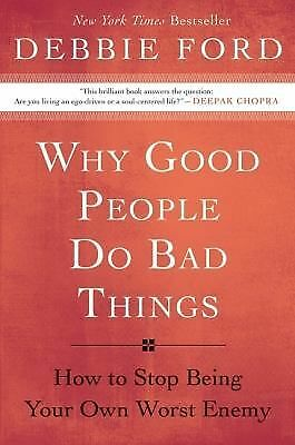 Why Good People Do Bad Things: How to Stop Being Your Own Worst Enemy, Ford, Deb