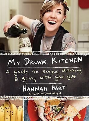 My Drunk Kitchen: A Guide to Eating, Drinking, and Going with Your Gut, Hart, Ha
