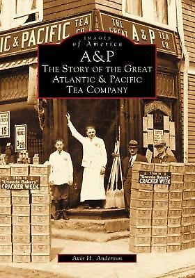 A & P:  The  Story  of  the  Great  Atlantic  and  Pacific  Tea Company  (NJ)  (