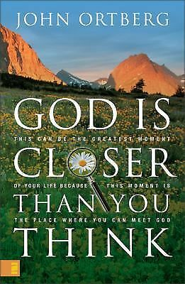 God Is Closer Than You Think: This Can Be the Greatest Moment of Your Life Becau
