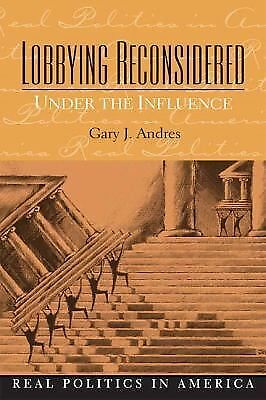 Lobbying Reconsidered: Politics Under the Influence, Andres, Gary, Acceptable Bo