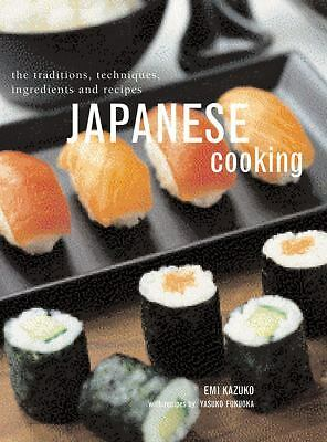 Japanese Cooking: The Traditions, Techniques, Ingredients And Recipes by Kazuko