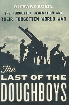 The Last of the Doughboys: The Forgotten Generation and Their Forgotten World W