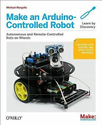 Make an Arduino-Controlled Robot (Make: Projects) by Margolis, Michael