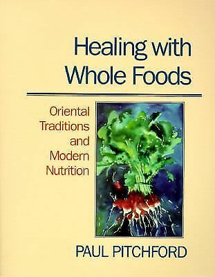 Healing With Whole Foods: Oriental Traditions and Modern Nutrition, Pitchford, P