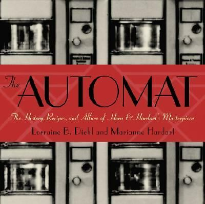 The Automat: The History, Recipes, and Allure of Horn & Hardart's Masterpiece b