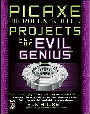 PICAXE Microcontroller Projects for the Evil Genius by Hackett, Ron