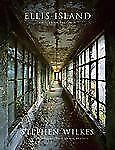 Ellis Island: Ghosts of Freedom by Wilkes, Stephen
