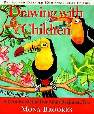 Drawing With Children: A Creative Method for Adult Beginners, Too - Mona Brookes