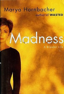 Madness: A Bipolar Life - Hornbacher, Marya - Very Good Condition