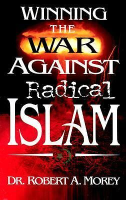 Winning the War Against Radical Islam by Morey, Robert A.