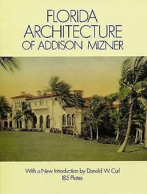 Florida Architecture of Addison Mizner (Dover Architecture) by Mizner, Addison