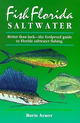 Fish Florida Saltwater: Better Than Luck--The Foolproof Guide to Florida Saltwat