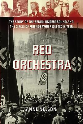 Red Orchestra: The Story of the Berlin Underground and the Circle of Friends Who