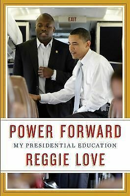 Power Forward: My Presidential Education by Love, Reggie