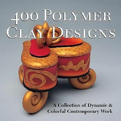 400 Polymer Clay Designs: A Collection of Dynamic & Colorful Contemporary Work (