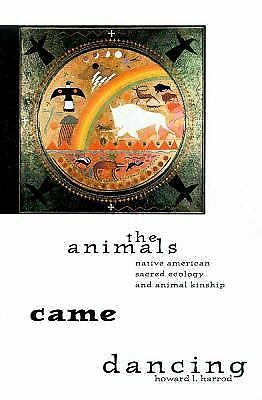 The Animals Came Dancing: Native American Sacred Ecology and Animal Kinship by