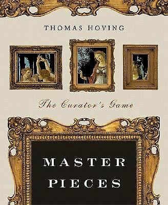 Master Pieces: The Curator's Game by Hoving, Thomas