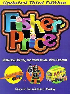 Fisher-Price: A Historical, Rarity, and Value Guide, 1931-Present (Fisher-Price: