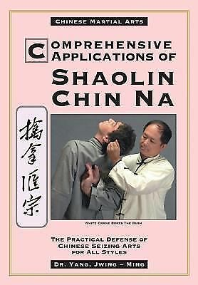 Comprehensive Applications of Shaolin Chin Na: The Practical Defense of Chinese