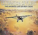 Celebration of Flight  The Art of Roy Cross, Cross, Roy, Good Book