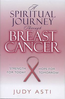 A Spiritual Journey Through Breast Cancer, Asti, Judy, Good Book