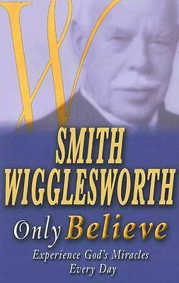 Smith Wigglesworth Only Believe, Smith Wigglesworth, Good, Books