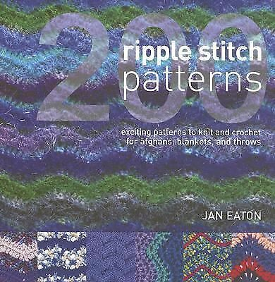 200 Ripple Stitch Patterns: Exciting Patterns to Knit & Crochet for Afghans, Bla