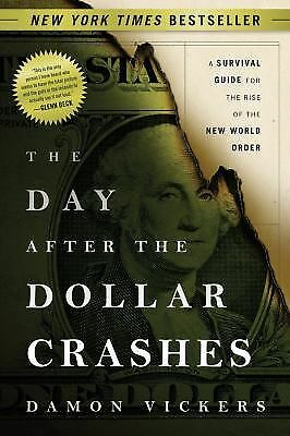 The Day After the Dollar Crashes: A Survival Guide for the Rise of the New World