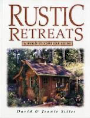 Rustic Retreats: A Build-It-Yourself Guide, Stiles, Jeanie, Stiles, David, Accep