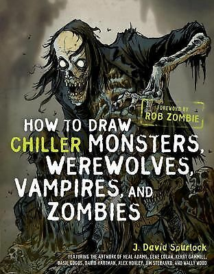 How to Draw Chiller Monsters, Werewolves, Vampires, and Zombies by Spurlock, J.