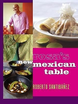 Rosa's New Mexican Table: Friendly Recipes for Festive Meals by Santibanez, Rob